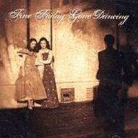"Fine Friday ""Gone Dancing"""