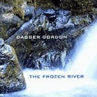 "Dagger Gordon-""The Frozen River"""