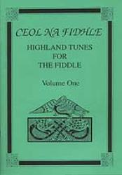 Ceol Na Fidhle - Highland Tunes for the Fiddler Vol 1