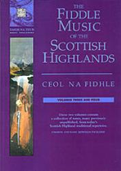 Ceol Na Fidhle-Fiddle Music of Scottish Highlands. Vols 3 & 4
